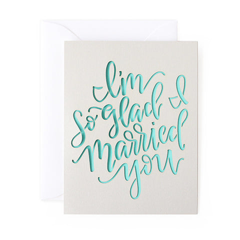 I'm So Glad I Married You Laser Cut Card