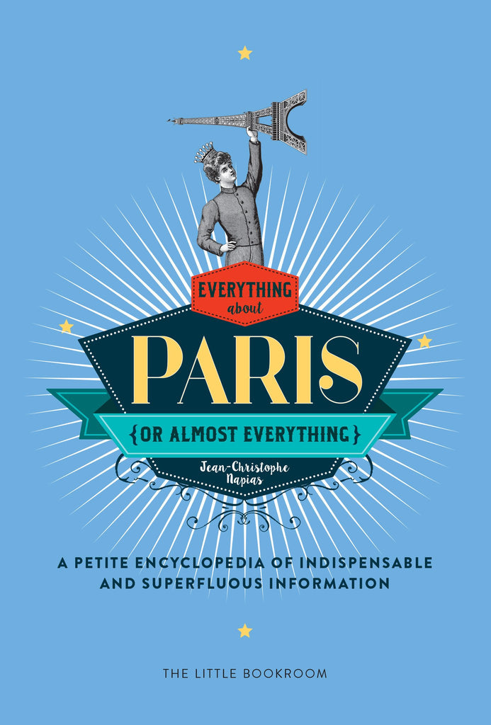 Everything (or Almost Everything) About Paris