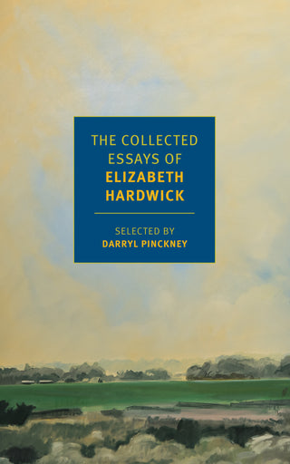 seduction and betrayal new york review books the collected essays of elizabeth hardwick