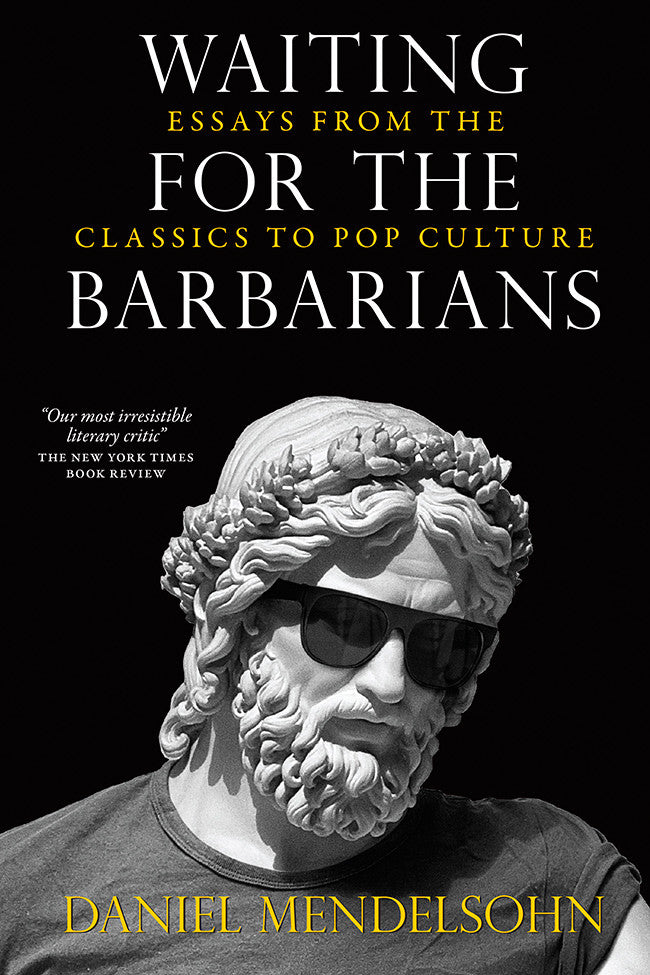 waiting for the barbarians essays from the classics to pop culture daniel mendelsohn