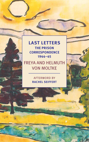 Last Letters: The Prison Correspondence Between Freya and Helmuth von Moltke, September 1944–January 1945