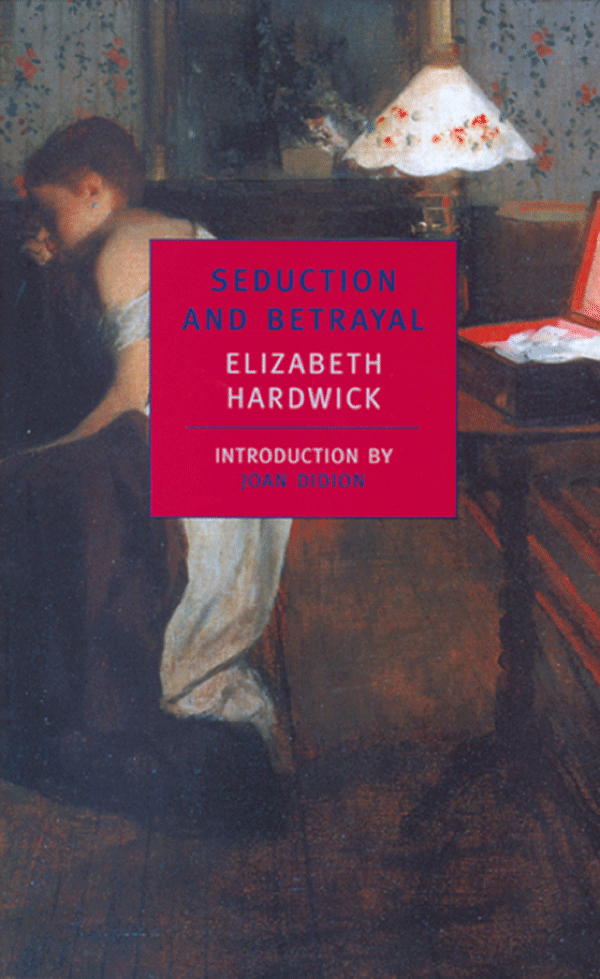 the collected essays of elizabeth hardwick new york review books seduction and betrayal