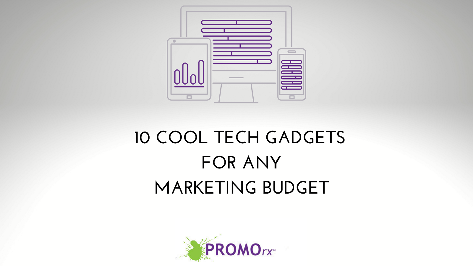 10 Cool Tech Gadgets for Any Marketing Budget
