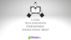 5 Cool Tech Giveaways Your Business Should Know About