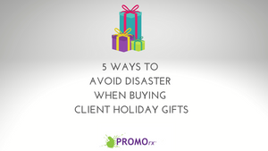 5 Ways to Avoid Disaster When Buying Client Holiday Gifts