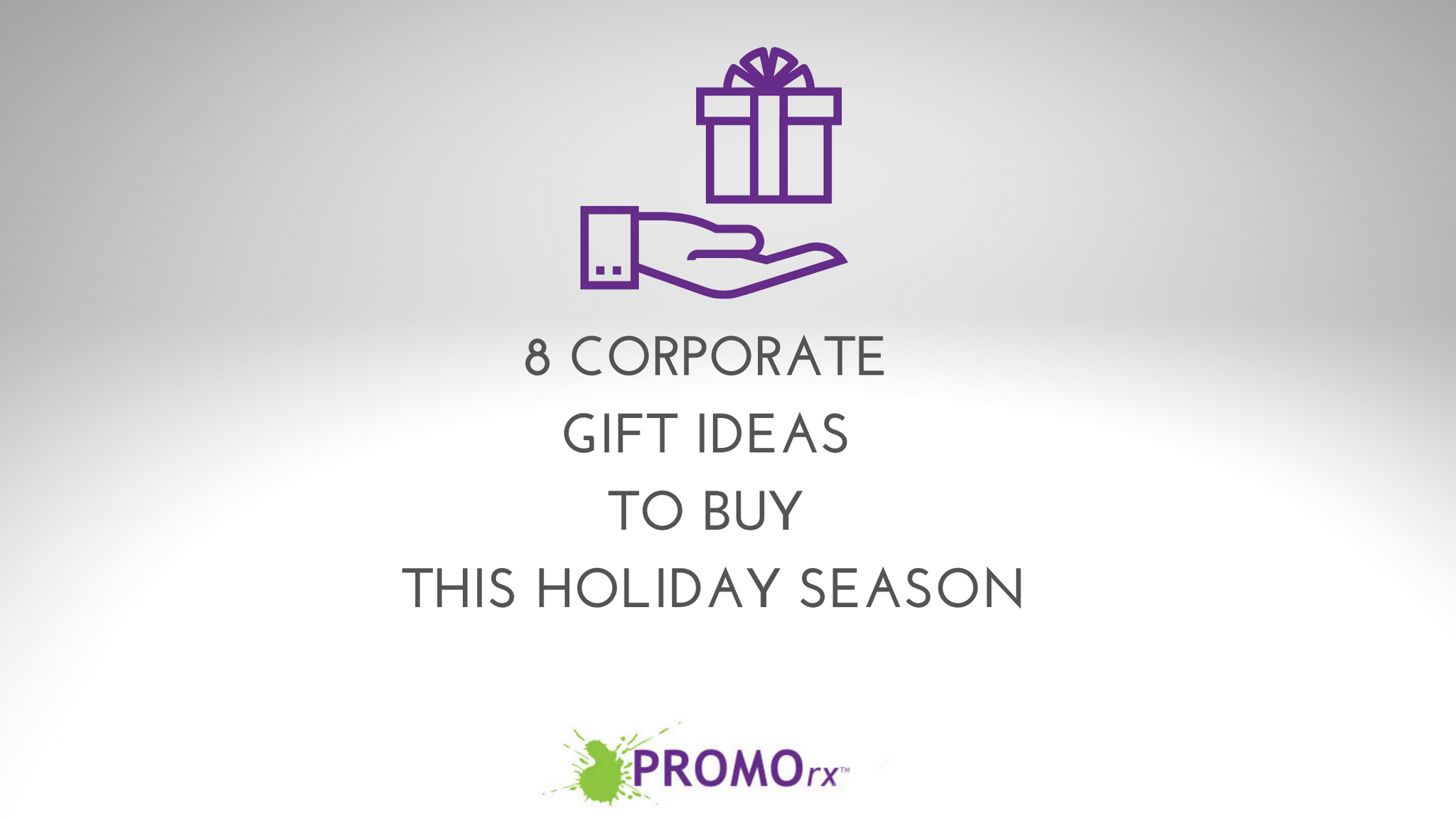 8 Corporate Gift Ideas to Buy this Holiday Season