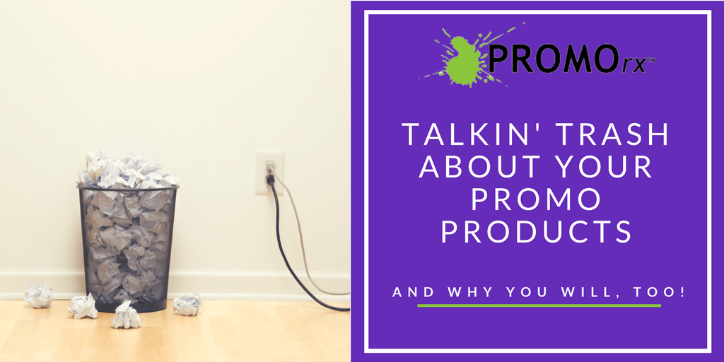 We're Talkin' Trash About Your Promo Products (And Why You Will, Too!)