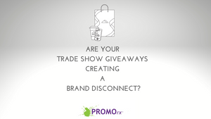 Are Your Trade Show Giveaways Creating a Brand Disconnect?