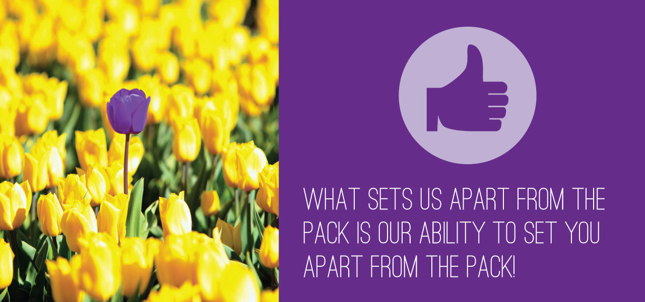 What sets us apart from the pack is our ability to set you apart from the pack!