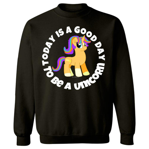 Today Is A good Day To Be A Unicorn Gift Idea for Girls Boys - Sweatshirt