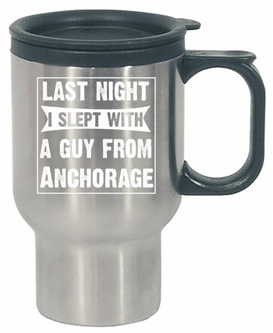 Last Night I Slept With A Guy From Anchorage.Funny Gift - Stainless Steel Travel Mug