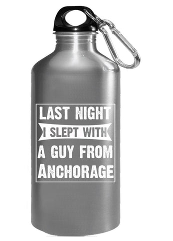 Last Night I Slept With A Guy From Anchorage.Funny Gift - Water Bottle