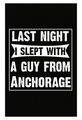 Last Night I Slept With A Guy From Anchorage.Funny Gift - Poster