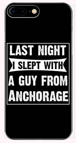 Last Night I Slept With A Guy From Anchorage.Funny Gift - Phone Case for iPhone 6+, 6S+, 7+, 8+