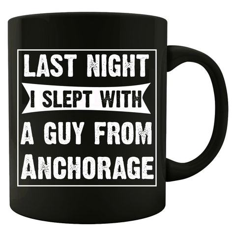 Last Night I Slept With A Guy From Anchorage.Funny Gift - Colored Mug