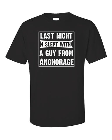 Last Night I Slept With A Guy From Anchorage.Funny Gift - Unisex T-Shirt