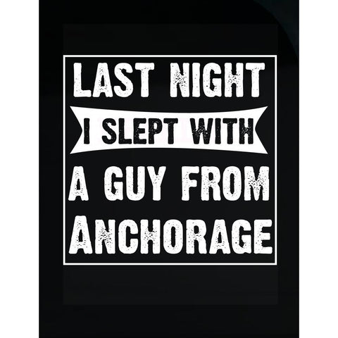 Last Night I Slept With A Guy From Anchorage.Funny Gift - Transparent Sticker
