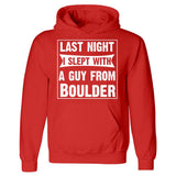 Last Night I Slept With A Guy From Boulder.Funny Gift - Hoodie