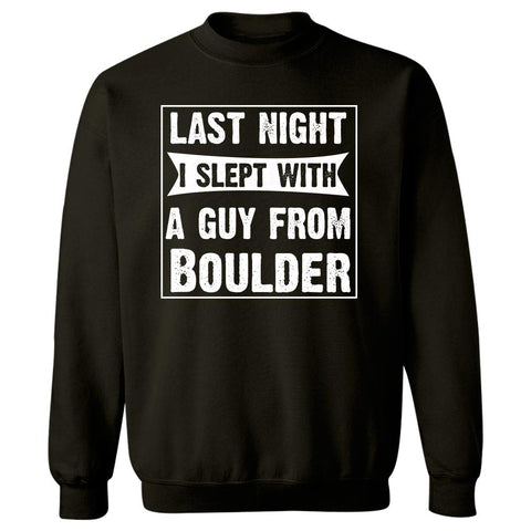 Last Night I Slept With A Guy From Boulder.Funny Gift - Sweatshirt
