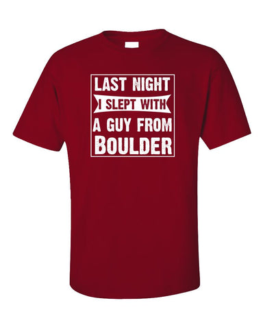 Last Night I Slept With A Guy From Boulder.Funny Gift - Unisex T-Shirt