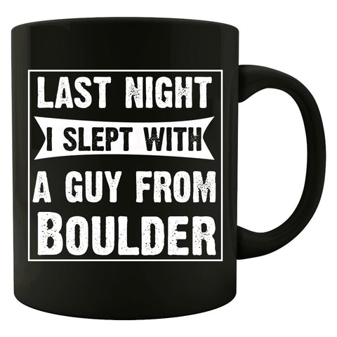 Last Night I Slept With A Guy From Boulder.Funny Gift - Mug