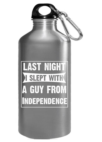 Last Night I Slept With A Guy From Independence.Funny Gift - Water Bottle
