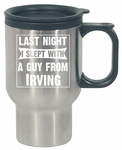 Last Night I Slept With A Guy From Irving.Funny Gift - Stainless Steel Travel Mug