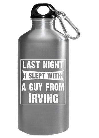 Last Night I Slept With A Guy From Irving.Funny Gift - Water Bottle