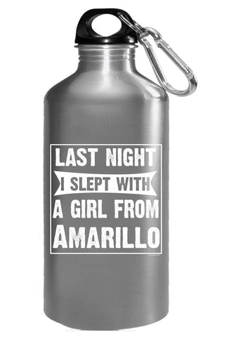 Last Night I Slept With Girl From Amarillo. Funny Gift - Water Bottle