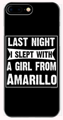 Last Night I Slept With Girl From Amarillo. Funny Gift - Phone Case for iPhone 6+, 6S+, 7+, 8+