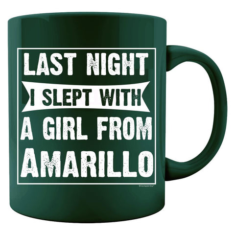 Last Night I Slept With Girl From Amarillo. Funny Gift - Colored Mug