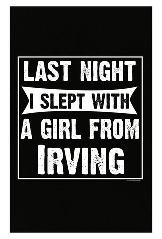 Last Night I Slept With Girl From Irving. Funny Gift - Poster