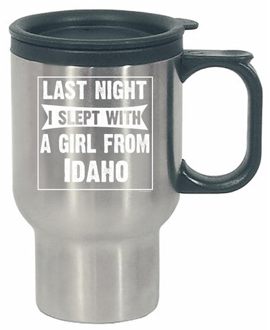 Last Night I Slept With Girl From Idaho. Funny Gift - Stainless Steel Travel Mug