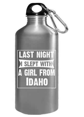 Last Night I Slept With Girl From Idaho. Funny Gift - Water Bottle