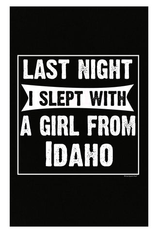 Last Night I Slept With Girl From Idaho. Funny Gift - Poster