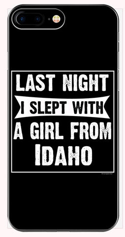 Last Night I Slept With Girl From Idaho. Funny Gift - Phone Case for iPhone 6+, 6S+, 7+, 8+