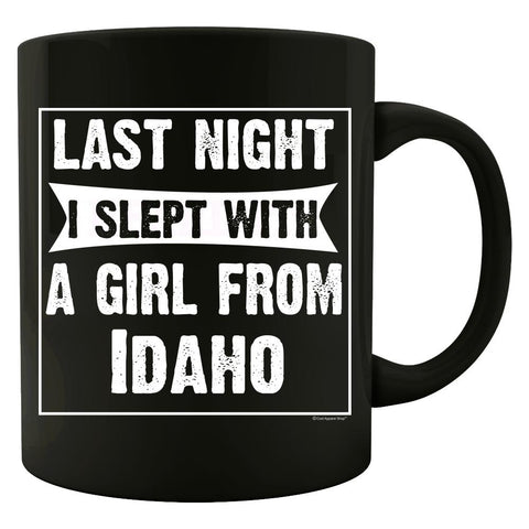 Last Night I Slept With Girl From Idaho. Funny Gift - Colored Mug