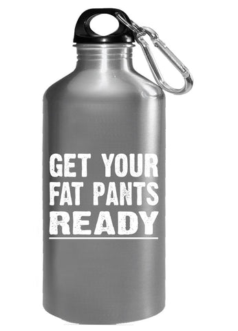Get Your Fat Pants Christmas Xmas Thanksgiving Holdiay Funny - Water Bottle