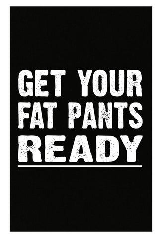 Get Your Fat Pants Christmas Xmas Thanksgiving Holdiay Funny - Poster