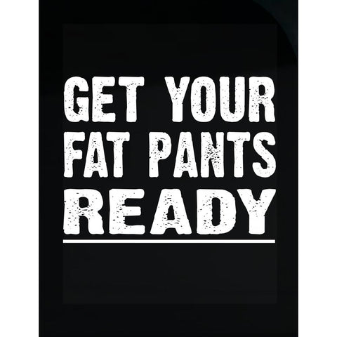 Get Your Fat Pants Christmas Xmas Thanksgiving Holdiay Funny - Transparent Sticker