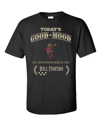Todays Good Mood Is Sponsored By Bull Fighting - Unisex Tshirt S-Black- Cool Jerseys - 1