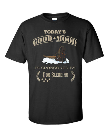 Todays Good Mood Is Sponsored By Dog Sledding - Unisex Tshirt - Cool Jerseys - 1