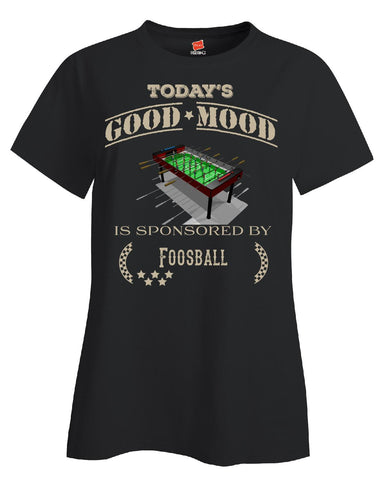 Todays Good Mood Is Sponsored By Foosball - Ladies T Shirt S-Black- Cool Jerseys - 1