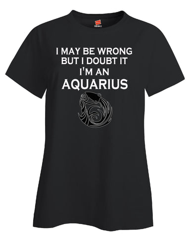 I May Be Wrong I Doubt It Im Aquarius Zodiac Signs Horoscope - Ladies T Shirt S-Black- Cool Jerseys - 1