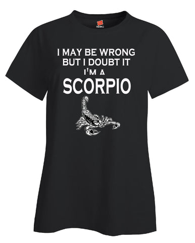 I May Be Wrong I Doubt It Im Scorpio Zodiac Signs Horoscope - Ladies T Shirt S-Black- Cool Jerseys - 1