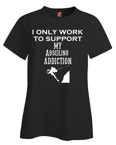I Only Work To Support My Abseiling Addiction - Ladies T Shirt S-Black- Cool Jerseys - 1