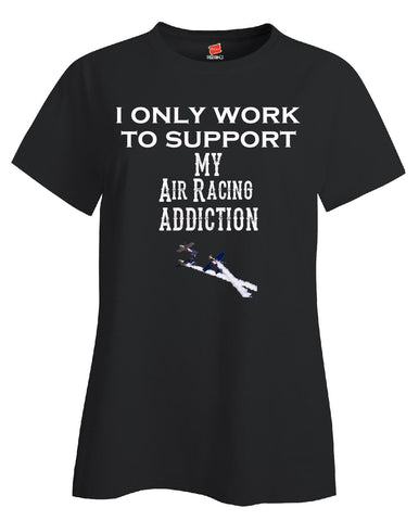 I Only Work To Support My Air Racing Addiction - Ladies T Shirt - Cool Jerseys - 1