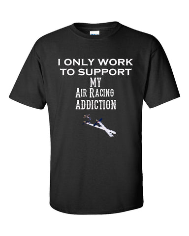 I Only Work To Support My Air Racing Addiction - Unisex Tshirt S-Black- Cool Jerseys - 1