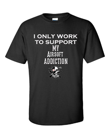I Only Work To Support My Airsoft Addiction - Unisex Tshirt S-Black- Cool Jerseys - 1