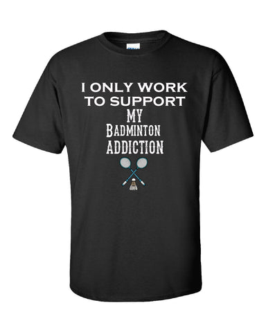 I Only Work To Support My Badminton Addiction - Unisex Tshirt S-Black- Cool Jerseys - 1